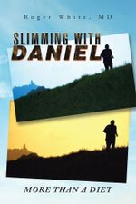 Slimming with Daniel : More Than a Diet - MD Roger White