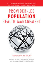 Provider-Led Population Health Management : Key Strategies for Healthcare in the Next Transformation - MD, MPH, PhD, Richard Hodach