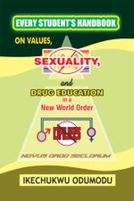 Every Student's Handbook on Values, Sexuality and Drug Education in  A New World Order - Ikechukwu Odumodu