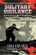 Solitary Vigilance : A World War II Novel about Service and Survival - Tim Drake