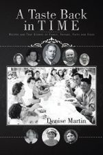 A Taste Back in Time : Recipes and True Stories of Family, Friends, Faith and Food - Denise Martin