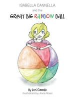Isabella Cannella and the Great Big Rainbow Ball - Lori Cannella