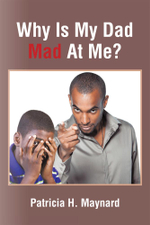 Why Is My Dad Mad At Me? - Patricia H. Maynard