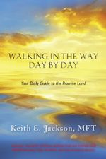 Walking in the Way Day by Day : Your Daily Guide to the Promise Land - MFT, Keith E. Jackson
