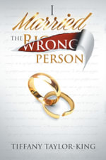 I Married the Wrong Person - Tiffany Taylor-King