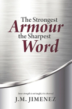 The Strongest Armour, the Sharpest Word - J.M. Jimenez