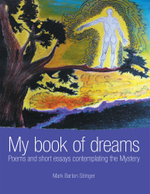 My book of dreams : Poems and short essays contemplating the Mystery - Mark Barton Stringer