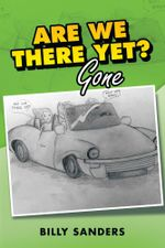ARE WE THERE YET? : Gone - Billy Sanders