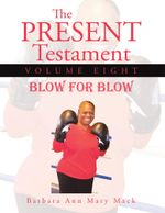 The Present Testament Volume Eight : Blow for Blow - Barbara Ann Mary Mack