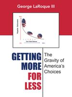 Getting More for Less : The Gravity of America's Choices - George LaRoque III