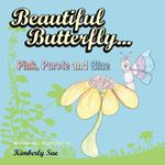 Beautiful Butterfly...Pink, Purple and Blue - Kimberly Sue