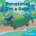 Sometimes I'm a Gator - Pam Leitzell