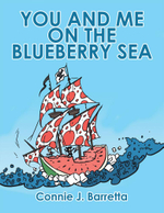 YOU AND ME ON THE BLUEBERRY SEA - Connie J. Barretta