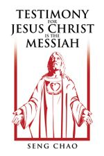 Testimony for Jesus Christ Is the Messiah : The Living Son of God - Seng Chao