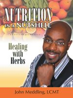 Nutrition in a Nutshell : Healing with Herbs - John Meddling