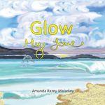 Glow My Love - Amanda Razey-Malarkey