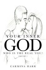 YOUR INNER GOD : Who Is the Real You? - Carmina Harr
