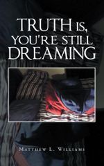Truth Is, You're Still Dreaming - Matthew L. Williams