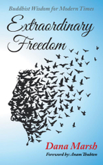 Extraordinary Freedom : Buddhist Wisdom for Modern Times - Dana Marsh