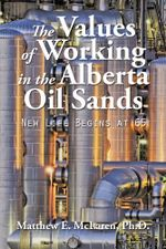 The Values of Working in the Alberta Oil Sands : New Life Begins at 65 - Matthew E. McLaren