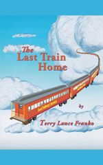 The Last Train Home - Terry Lance Franko