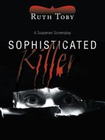Sophisticated Killer : A Suspense Screenplay - Ruth Toby