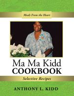 Ma Ma Kidd Cookbook : Selective Recipes - Anthony L. Kidd