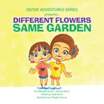 Sister Adventures Series Presents : Different Flowers, Same Garden - Kori Michelle Horne