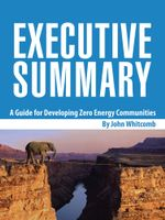 Executive Summary : A Guide for Developing Zero Energy Communities - John Whitcomb