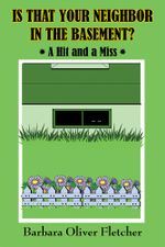 Is That Your Neighbor in the Basement? : A Hit and a Miss - Barbara Oliver Fletcher