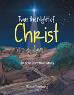 Twas the Night of Christ : The True Christmas Story - Michael Vandeburg