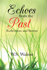 Echoes from the Past : Reflections and Stories - W.S. Walton