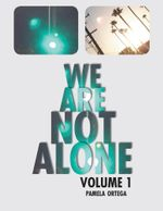 We Are Not Alone : Volume 1 - Pamela Ortega