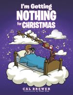 I'm Getting Nothing for Christmas - Cal Brewer