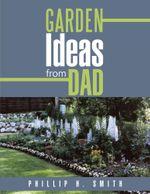 Garden Ideas from Dad - Phillip H. Smith