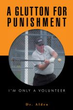 A GLUTTON FOR PUNISHMENT : I'm Only a Volunteer -  Dr. Alden