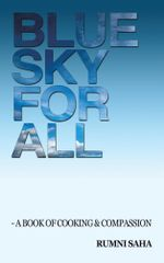 Blue Sky for All : A Book of Cooking & Compassion - Rumni Saha