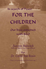 In Search of Peace : For the Children: Our Lives Entwined with Ego - Suzzan Babcock