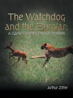 The Watchdog and the Burglar : A Game-Theoretic Pursuit Problem - Arthur Ziffer