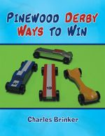 Pinewood Derby Ways to Win - Charles Brinker