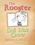 The Rooster Did Not Crow - Delores C. McClay