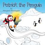 Patrick the Penguin - Margaret Morningstar
