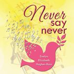Never Say Never - Evelyn Elizabeth Hughes-Bass