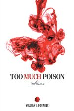 Too Much Poison : Stories - William J. Donahue