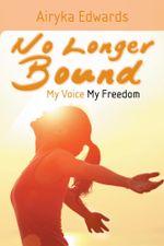 No Longer Bound : My Voice My Freedom - Airyka Edwards