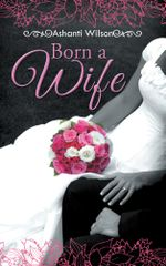 Born a Wife - Ashanti Wilson