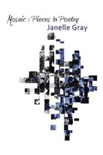 Mosaic : Pieces in Poetry - Janelle Gray