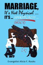 MARRIAGE, IT'S NOT PHYSICAL ...IT'S ... S P I R I T UA L!!! ...(HOLY) - Evangelist Alicia F. Rooks