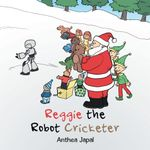 Reggie the Robot Cricketer - Anthea Japal