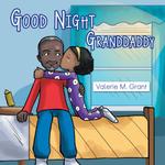 Good Night Granddaddy - Valerie M. Grant